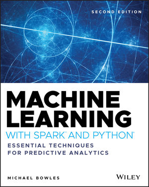 Machine Learning with Spark and Python: Essential Techniques for Predictive Analytics, 2nd Edition