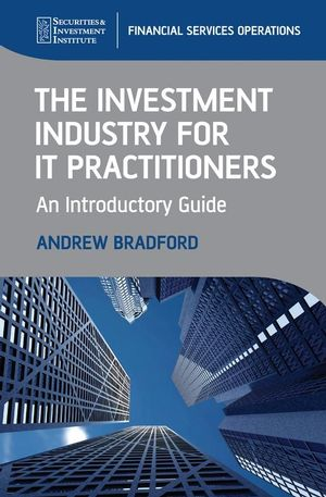 The Investment Industry for IT Practitioners: An Introductory Guide  (1119941415) cover image