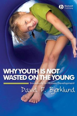 Why Youth is Not Wasted on the Young: Immaturity in Human Development