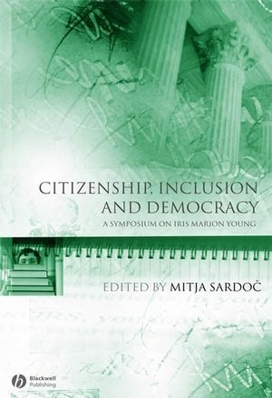 Citizenship, Inclusion and Democracy: A Symposium on Iris Marion Young (1405156015) cover image