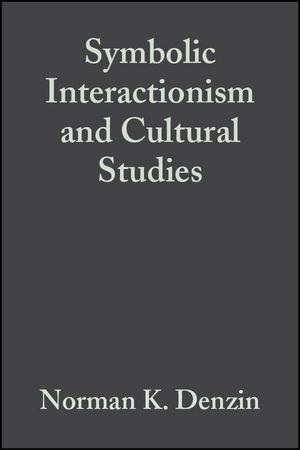 Symbolic Interactionism and Cultural Studies: The Politics of Interpretation