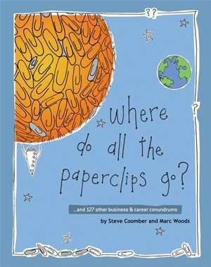Where Do All the Paperclips Go?: ...and 127 other Business and Career Conundrums