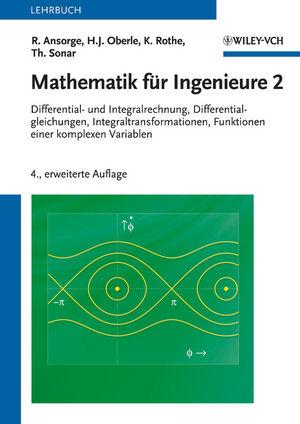 Mathematik für Ingenieure 2: Differential- und Integralrechnung, Differentialgleichungen, Integraltransformationen, Funktionen einer komplexen Variablen