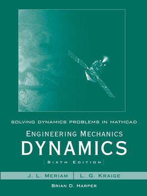 Solving Dynamics Problems in Mathcad by Brian Harper t/a Engineering Mechanics Dynamics 6th Edition by Meriam and Kraige