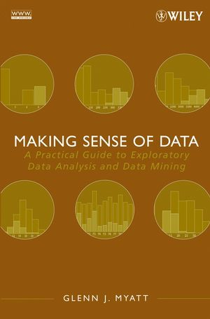 Making Sense of Data: A Practical Guide to Exploratory Data Analysis and Data Mining (0470101016) cover image