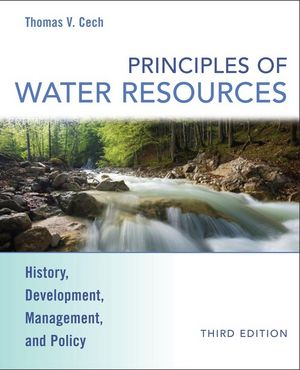 Principles of Water Resources: History, Development, Management, and Policy, 3rd Edition