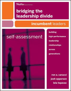 Bridging the Leadership Divide: Building High-Performance Leadership Relationships Across Generations Self-Assessment: Incumbent Leaders