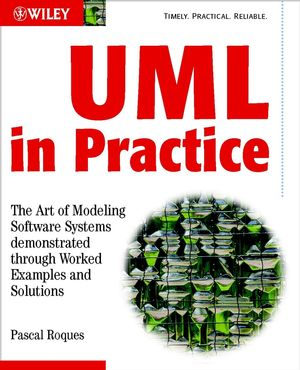 UML in Practice: The Art of Modeling Software Systems Demonstrated through Worked Examples and Solutions (0470848316) cover image