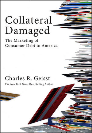 Collateral Damaged: The Marketing of Consumer Debt to America (0470885416) cover image