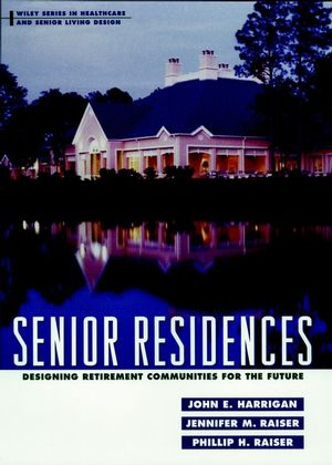 Senior Residences: Designing Retirement Communities for the Future (0471190616) cover image