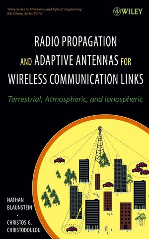 Radio Propagation and Adaptive Antennas for Wireless Communication Links: Terrestrial, Atmospheric and Ionospheric (0471251216) cover image