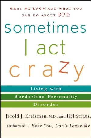 Sometimes I Act Crazy: Living with Borderline Personality Disorder (0471517216) cover image