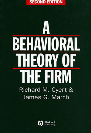 Behavioral Theory of the Firm, 2nd Edition