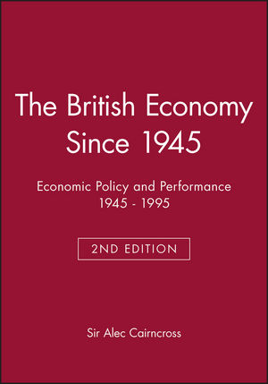 The British Economy Since 1945: Economic Policy and Performance 1945 - 1995, 2nd Edition
