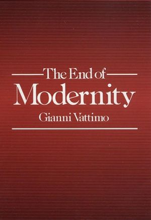 The End of Modernity: Nihilism and Hermeneutics in Post-modern Culture