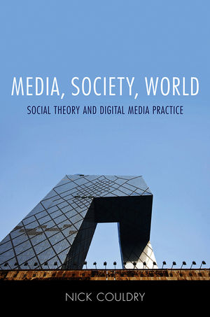 Media, Society, World: Social Theory and Digital Media Practice (0745639216) cover image