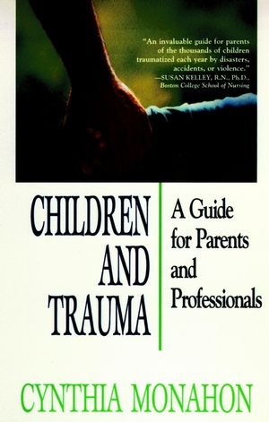 Children and Trauma: A Guide for Parents and Professionals, Revised Edition