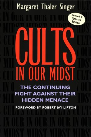 Cults in Our Midst: The Continuing Fight Against Their Hidden Menace, Revised and Updated Edition