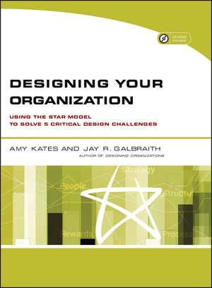 Designing Your Organization: Using the STAR Model to Solve 5 Critical Design Challenges (1118047516) cover image