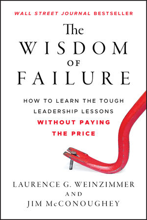 The Wisdom of Failure: How to Learn the Tough Leadership Lessons Without Paying the Price (1118135016) cover image
