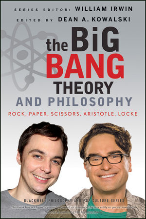 The Big Bang Theory and Philosophy: Rock, Paper, Scissors, Aristotle, Locke (1118236416) cover image