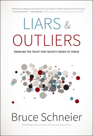 Liars and Outliers: Enabling the Trust that Society Needs to Thrive (1118239016) cover image