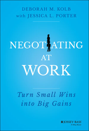 Negotiating at Work: Turn Small Wins into Big Gains (1118352416) cover image