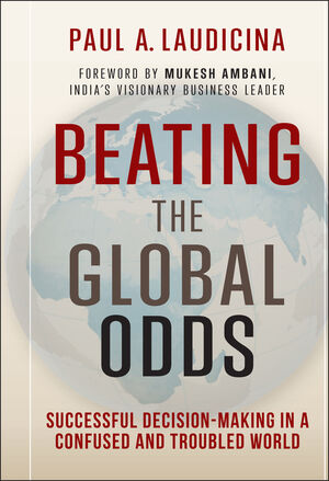 Beating the Global Odds: Successful Decision-making in a Confused and Troubled World (1118416716) cover image
