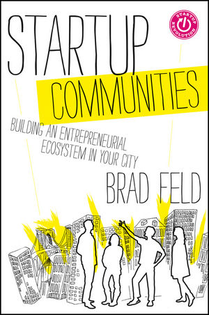 Startup Communities: Building an Entrepreneurial Ecosystem in Your City (1118483316) cover image