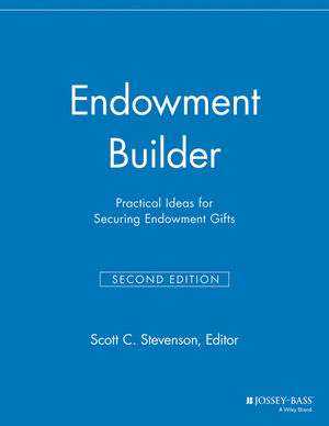 Endowment Builder: Practical Ideas for Securing Endowment Gifts, 2nd Edition (1118693116) cover image