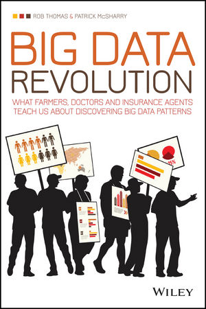 Big Data Revolution: What farmers, doctors and insurance agents teach us about discovering big data patterns (1118943716) cover image