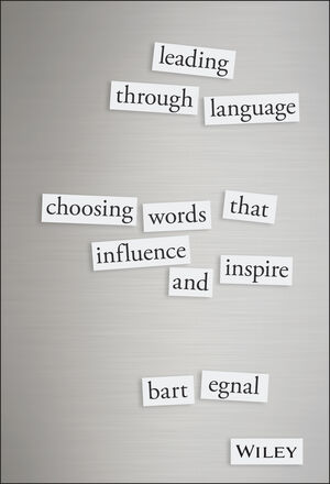 Leading Through Language: Choosing Words That Influence and Inspire (1119087716) cover image