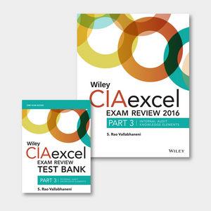 Wiley CIAexcel Exam Review + Test Bank 2016: Part 3, Internal Audit Knowledge Elements Set