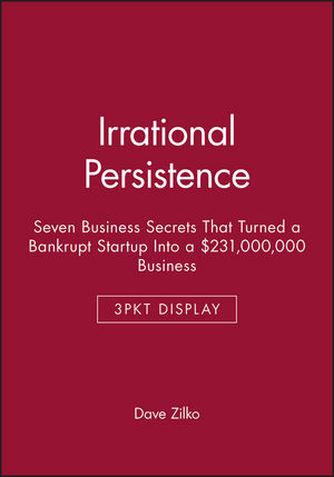 Irrational Persistence: Seven Business Secrets That Turned a Bankrupt Startup Into a $231,000,000 Business - 3pkt Display