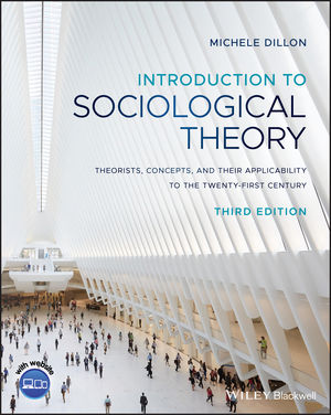 Introduction to Sociological Theory: Theorists, Concepts, and their Applicability to the Twenty-First Century, 3rd Edition