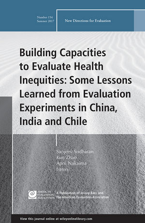 Building Capacities to Evaluate Health Inequities: Some Lessons Learned from Evaluation Experiments in China, India and Chile: New Directions for Evaluation, Number 154