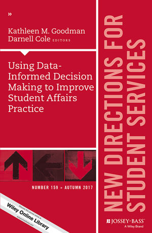 Using Data-Informed Decision Making to Improve Student Affairs Practice: New Directions for Student Services, Number 159