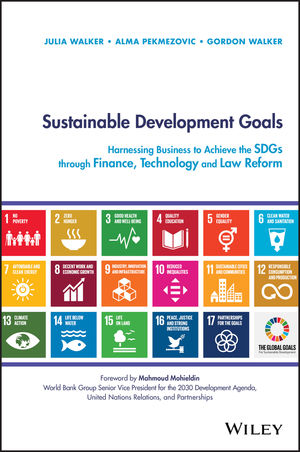 Book Cover Image for Sustainable Development Goals: Harnessing Business to Achieve the SDGs through Finance, Technology and Law Reform