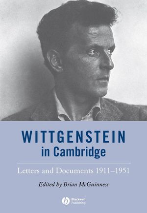 Wittgenstein in Cambridge: Letters and Documents 1911-1951, 4th Edition (1405147016) cover image