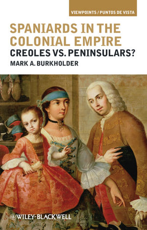 Spaniards in the Colonial Empire: Creoles vs. Peninsulars? (1405196416) cover image