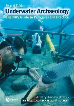 Underwater Archaeology: The NAS Guide to Principles and Practice, 2nd Edition (1444358316) cover image