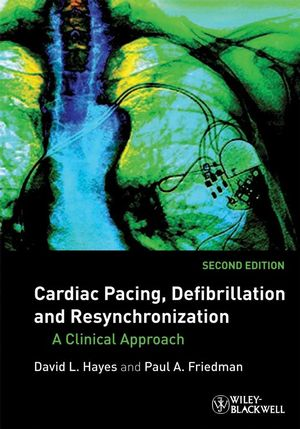 Cardiac Pacing, Defibrillation and Resynchronization: A Clinical Approach, 2nd Edition