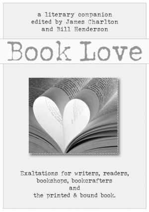 Book Love: A Celebration of Writers, Readers, and the Printed and Bound Book