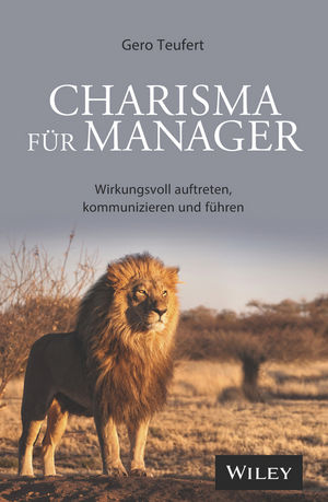 Charisma fur Manager: Wirkungsvoll auftreten, kommunizieren und fuhren