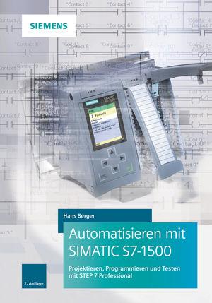 Automatisieren mit SIMATIC S7-1500: Projektieren, Programmieren und Testen mit STEP 7 Professional, 2. Auflage