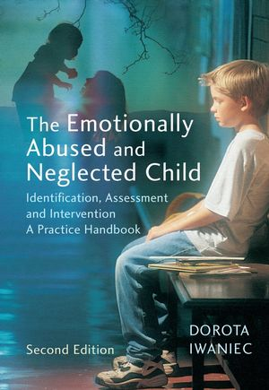 The Emotionally Abused and Neglected Child: Identification, Assessment and Intervention: A Practice Handbook, 2nd Edition