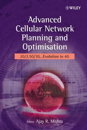 Advanced Cellular Network Planning and Optimisation: 2G/2.5G/3G...Evolution to 4G