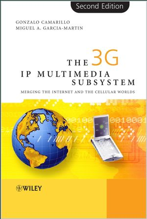The 3G IP Multimedia Subsystem (IMS): Merging the Internet and the Cellular Worlds, 2nd Edition