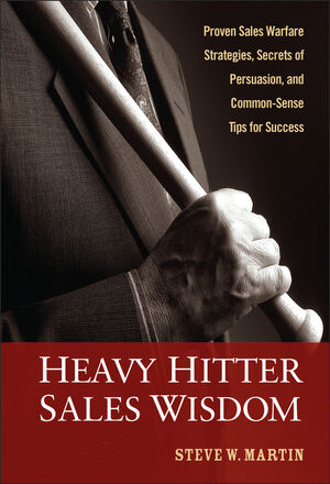 Heavy Hitter Sales Wisdom: Proven Sales Warfare Strategies, Secrets of Persuasion, and Common-Sense Tips for Success (0470052317) cover image