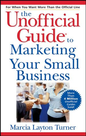 The Unofficial Guide to Marketing Your Small Business (0470105917) cover image